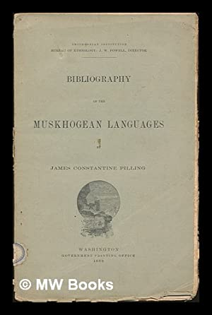 Bibliography of the Muskhogean Languages / by James Constantine Pilling: Pilling, James Constantine...