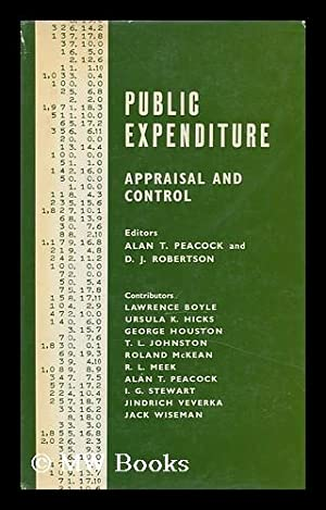 Public Expenditure; Appraisal and Control. Editors: Alan T. Peacock and D. J. Robertson. with ...