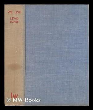 We Live : the Story of a Welsh Mining Valley / Lewis Jones: Jones, Lewis (1897-1939) _