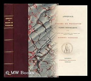 Appendix Ad Rogeri De Wendover Flores Historiarum / in Qua Lectionum Varietas Additionesque ...