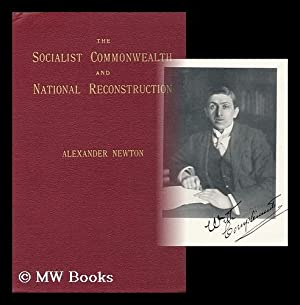 The Socialist Commonwealth and National Reconstruction / by Alexander Newton: Newton, ...