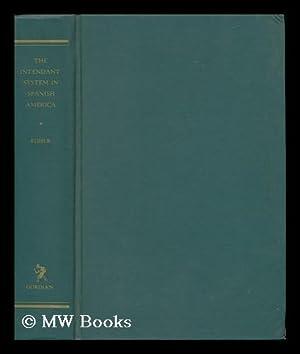 The Intendant System in Spanish America: Fisher, Lillian Estelle