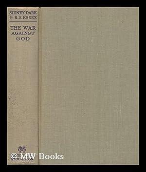 The War Against God / by Sidney Dark and R. S. Essex: Dark, Sidney (1874-1947). Essex, R. S.
