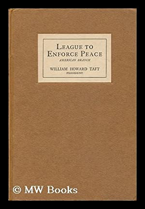 League to Enforce Peace, American Branch : Independence Hall Conference Held in the City of ...
