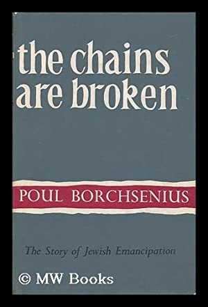 The Chains Are Broken; the Story of Jewish Emancipation. Translated by Michael Heron: Borchsenius, ...