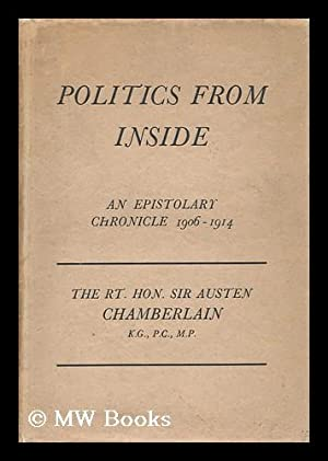Politics from Inside; an Epistolary Chronicle, 1906-1914, by Sir Austen Chamberlain . with ...