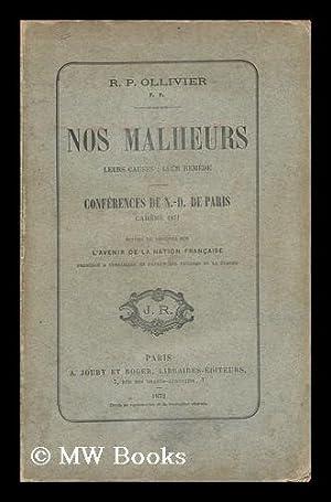 Nos Malheurs : Leurs Causes, Leur Remede ; Conferences De N. -D. De Paris, Careme 1871. / R. P...