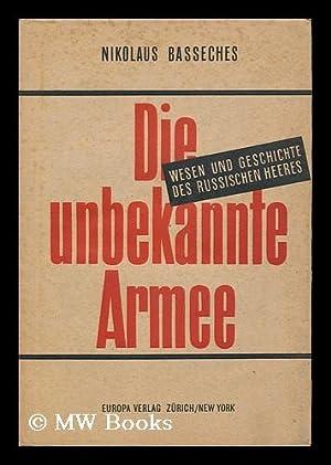 Die Unbekannte Armee; Wesen Und Geschichte Des Russischen Heeres: Basseches, Nikolaus