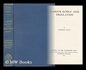 Labour Supply and Regulation / by Humbert Wolfe: Wolfe, Humbert (1885-1940)