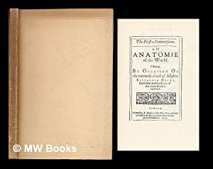 The First Anniuersarie : An Anatomie of the World. Wherein, By Occasion Of the vntimely death of ...