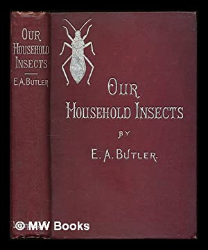 Our household insects : an account of the insect-pests found in dwelling-houses / by Edward A....
