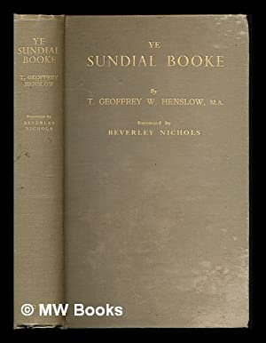 Ye sundial booke / by T. Geoffrey W. Henslow. Foreword by Beverly Nichols: Henslow, Thomas ...