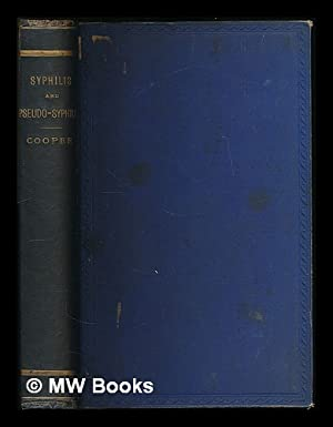 Syphilis and pseudo-syphilis / by Alfred Cooper: Cooper, Alfred Sir (1838-1908)