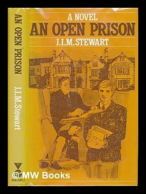An open prison / a novel by J.I.M. Stewart: Stewart, John Innes Mackintosh (1906-1994)