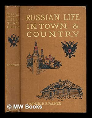 Russian life in town and country / by Francis H.E. Palmer ; with fifteen illustrations: Palmer...