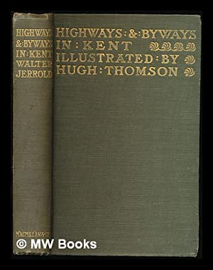 Highways and byways in Kent / by Walter Jerrold ; with illustrations by Hugh Thomson: Jerrold,...