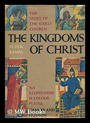 The Kingdoms of Christ : from the Days of the Apostles to the Middle Ages / Peter Bamm: Bamm, ...