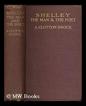 Shelley, the man and the poet / by A. Clutton-Brock: Clutton-Brock, A. (Arthur) 1868-1924.