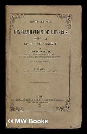 Traite pratique de l'inflammation de l'uterus, de son col et de ses annexes, par James ...