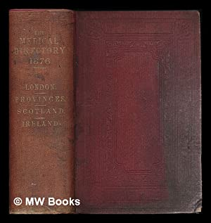The Medical Directory for 1876, including the London and Provincial Medical Directory, the Medical ...