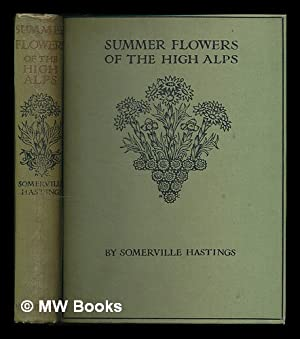 Summer Flowers of the High Alps / by Somerville Hastings. Illustrated by reproductions from ...