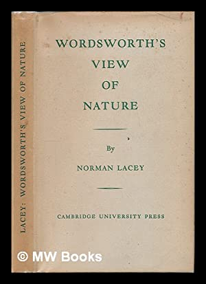 Wordsworth's view of nature and its ethical consequences / by Norman Lacey: Lacey, Norman