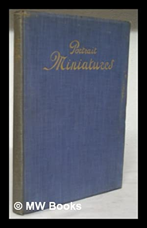 Portrait Miniatures. Text by Dr. George C. Williamson. Edited by Charles Holme. (Spring number of ...