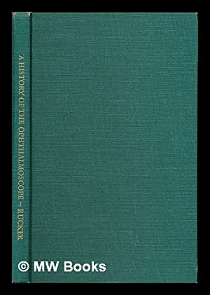 A history of the ophthalmoscope / by C. Wilbur Rucker: Rucker, C. Wilbur