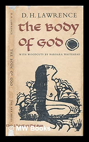 The body of God : a sequence of poems / D.H. Lawrence ; selected and arranged by Michael Adam ...