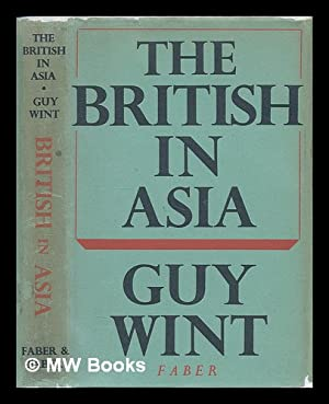 The British in Asia / by Guy Wint.: Wint, Guy (1910-1969)