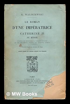 Le roman d'une imperatrice, Catherine II de Russie : d'apres ses memoires, sa ...