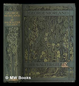 George Morland. His life and works / by Sir Walter Gilbey, Bart., and E.D. Cuming: Gilbey, ...