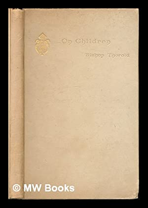On children : By Anthony W Thorold: Thorold, Anthony Wilson; bishop of Winchester (1825-1895)