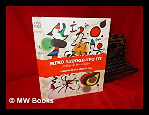 Joan Miro, Litografo [Spanish] - Volume III: Miro, Joan (1893-1983)