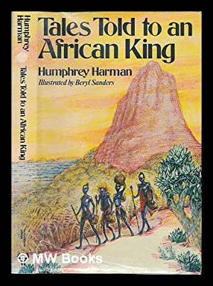 Tales told to an African king / Humphrey Harman; illustrated by Beryl Sanders: Harman, Humphrey [...