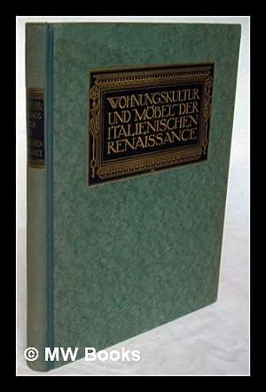Wohnungskultur und Mobel der italienischen Renaissance / herausgegeben von Frida Schottmuller:...