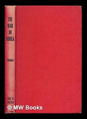 The war in Korea, 1950-1953 : a: Thomas, R. C.