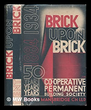 Brick upon brick : the Cooperative Permanent Building Society, 1884-1934 / Albert Mansbridge: ...