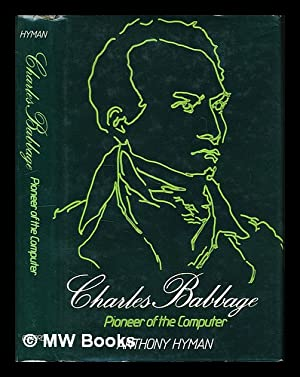 Charles Babbage : pioneer of the computer / Anthony Hyman: Hyman, Anthony (1928-)