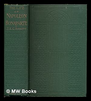 The life of Napoleon Bonaparte / by: Abbott, John S.