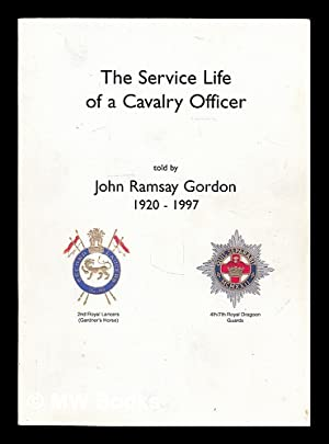 The service life of a cavalry officer told by John Ramsay Gordon / edited by Jean Gordon: ...
