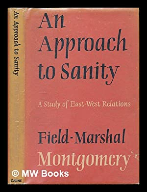 An approach to sanity : a study of East-West relations / by Field-Marshal the Viscount ...