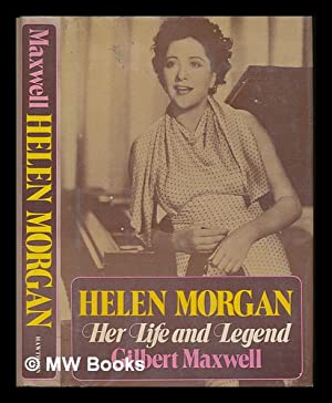 Helen Morgan : her life and legend: Maxwell, Gilbert