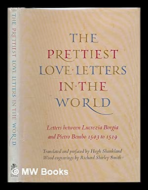 The prettiest love letters in the world : letters between Lucrezia Borgia and Pietro Bembo 1503 to ...