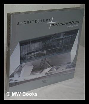 Architecture + automobiles / by Philip Jodidio: Jodidio, Philip