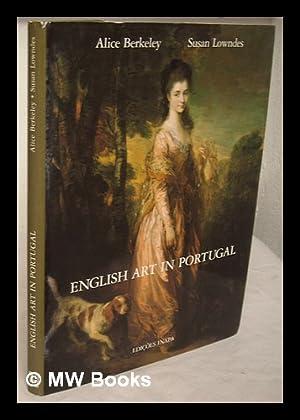 English art in Portugal / Alice Berkeley, Susan Lowndes: Berkeley, Alice