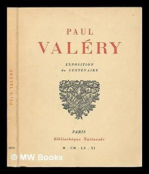 Paul Valéry [Texte Imprimé] : Exposition Du Centenaire, Paris, Bibliotheque Nationale. [26 Octobre ...