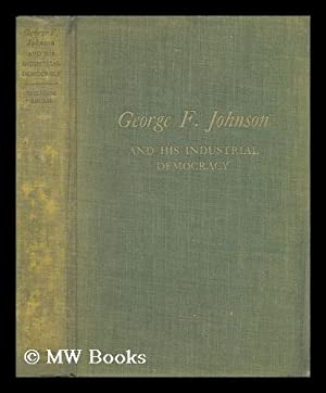 George F. Johnson and His Industrial Democracy,: Inglis, William