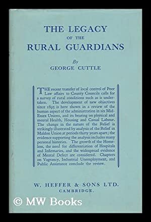 The Legacy of the Rural Guardians : a Study of Conditions in Mid-Essex / by George Cuttle: ...