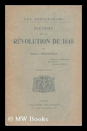 Les Precurseurs; Histoire De La Revolution De 1848, Par Gaston Bouniols: Bouniols, Gaston